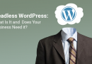 Headless WordPress: What Is It and Does Your Business Need it?