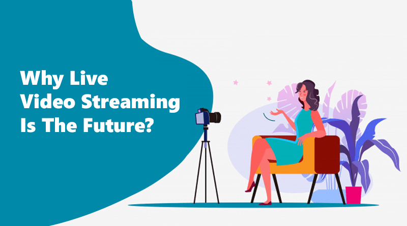 Why Live Video Streaming Is The Future ?