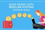 Make Money With Reseller Hosting (Complete Guide)